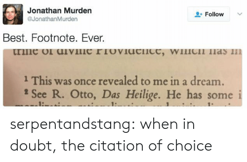 A Dream: Jonathan Murden  Follow  @JonathanMurden  Best. Footnote. Ever.  trine of dVIIIC FTOVIUCnce, wilC  n  1 This was once revealed to me in a dream.  See R. Otto, Das Heilige. He has some i  1:  1: serpentandstang: when in doubt, the citation of choice