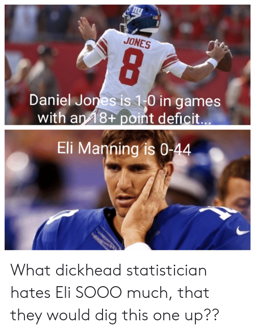 Eli Manning: JONES  Daniel Jones is 1-0 in games  with an 18+ point deficit...  Eli Manning is 0-44 What dickhead statistician hates Eli SOOO much, that they would dig this one up??