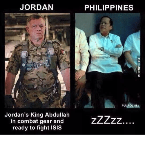 Isis Terrorist Meme Funny: JORDAN  Jordan's King Abdullah  in combat gear and  ready to fight ISIS  PHILIPPINES  PULPOLitika