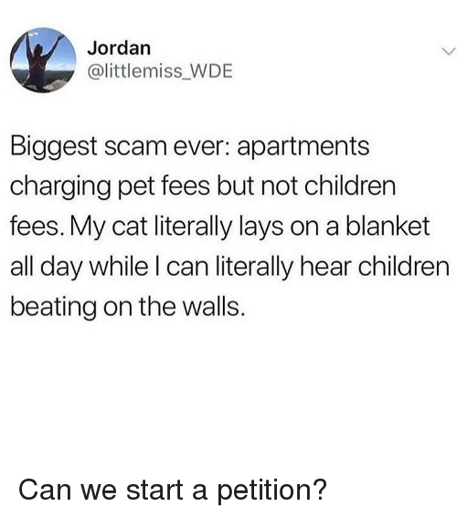Children, Lay's, and Memes: Jordan  @littlemiss WDE  Biggest scam ever: apartments  charging pet fees but not children  fees. My cat literally lays on a blanket  all day while l can literally hear children  beating on the walls. Can we start a petition?
