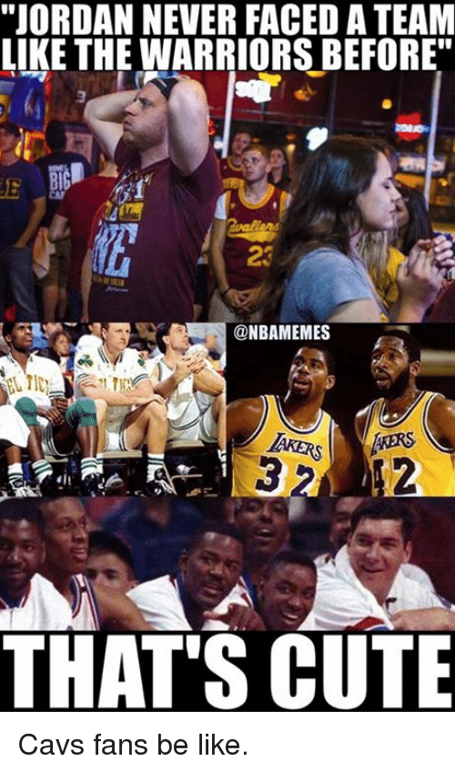 Be Like, Cavs, and Cute: JORDAN NEVER FACED ATEAM  LIKE THE WARRIORS BEFORE  @NBAMEMES  THAT'S CUTE Cavs fans be like.