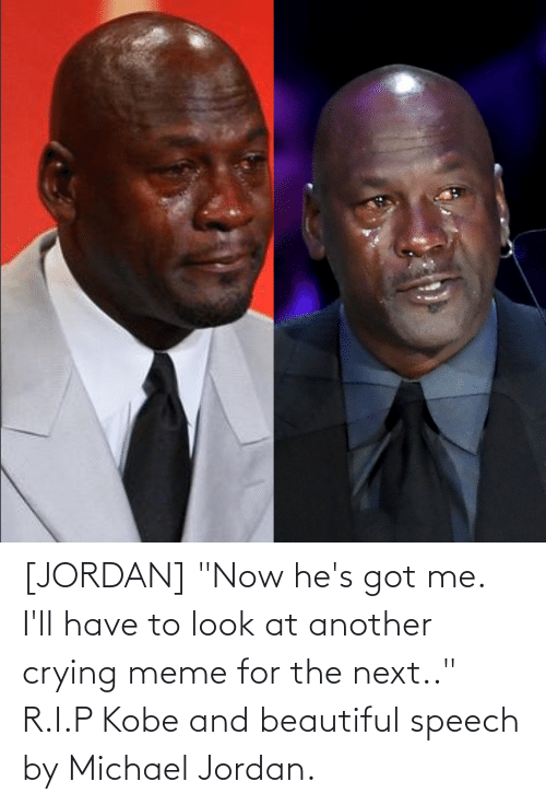 "Crying Meme: [JORDAN] ""Now he's got me. I'll have to look at another crying meme for the next.."" R.I.P Kobe and beautiful speech by Michael Jordan."
