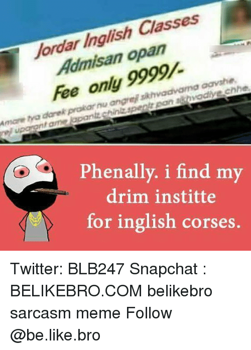 Be Like, Meme, and Memes: Jordar Inglish Classes  Admisan opan  Fee only 9999  Amore ya darekprokarnu angre skhvadvama aavshe  Phenally. i find my  drim institte  for inglish corses. Twitter: BLB247 Snapchat : BELIKEBRO.COM belikebro sarcasm meme Follow @be.like.bro