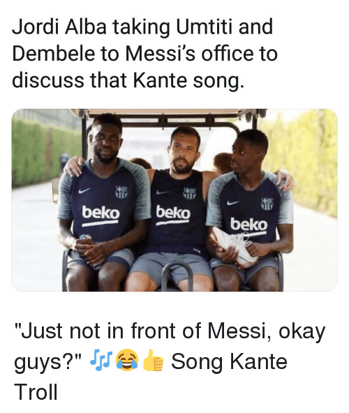 """Memes, Troll, and Messi: Jordi Alba taking Umtiti and  Dembele to Messi's office to  discuss that Kante song  beko beko beko """"Just not in front of Messi, okay guys?"""" 🎶😂👍 Song Kante Troll"""