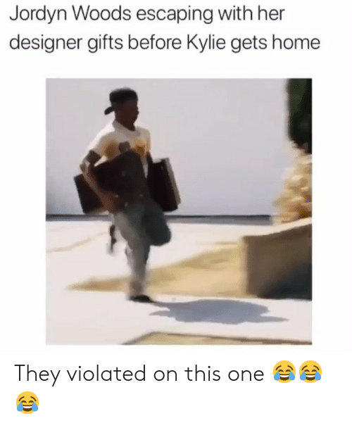 violated: Jordyn Woods escaping with her  designer gifts before Kylie gets home They violated on this one 😂😂😂