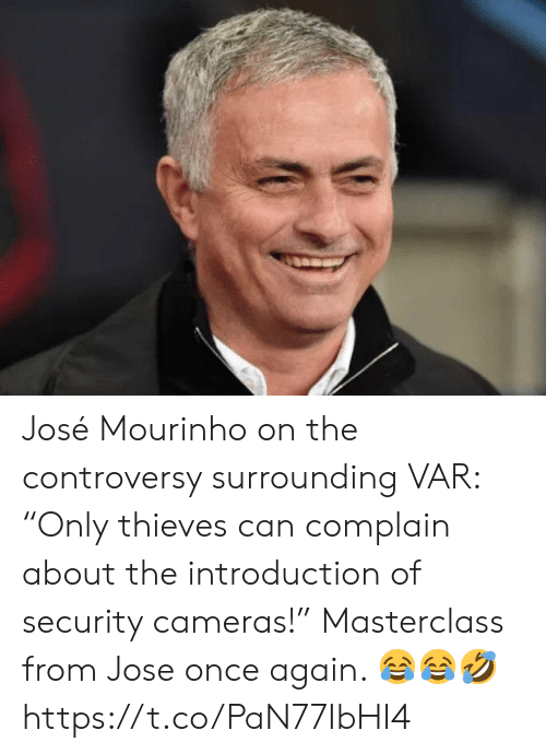 """var: José Mourinho on the controversy surrounding VAR: """"Only thieves can complain about the introduction of security cameras!""""   Masterclass from Jose once again. 😂😂🤣 https://t.co/PaN77IbHI4"""