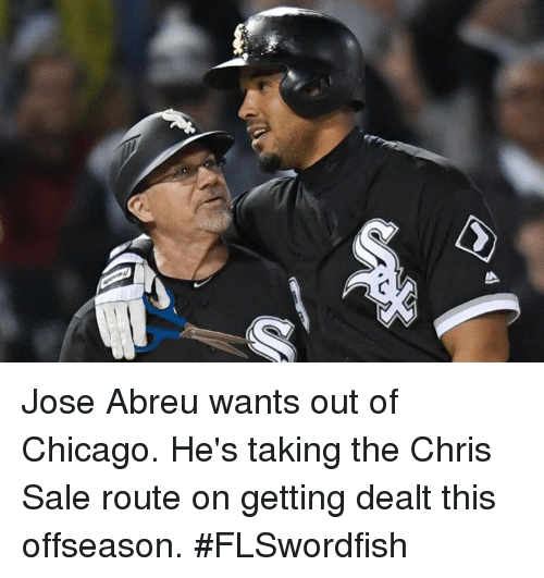 Jose Abreu Wants Out of Chicago He's Taking the Chris Sale ...