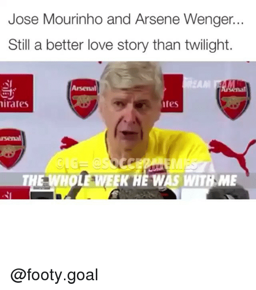 Still a Better Love Story than Twilight : Jose Mourinho and Arsene Wenger.  Still a better love story than twilight.  Arsenal  irates  tes  rsenal  THE WHOLE WEEK HE WAS WITH ME @footy.goal