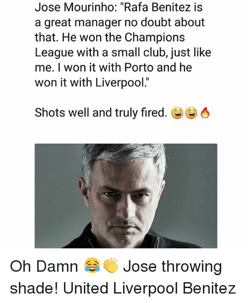 """Throwing shade: Jose Mourinho: """"Rafa Benitez is  a great manager no doubt about  that. He won the Champions  League with a small club, just like  me. I won it with Porto and he  won it with Liverpool.  Shots well and truly fired.き Oh Damn 😂👏 Jose throwing shade! United Liverpool Benitez"""