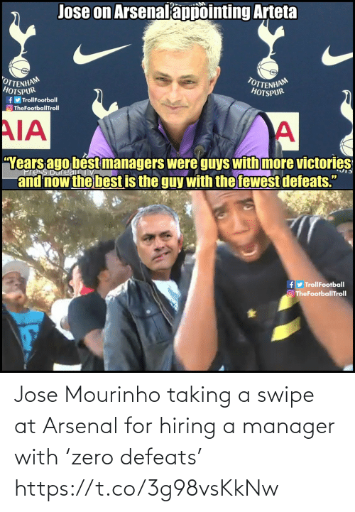 """Arsenal: Jose on Arsenalappointing Arteta  OTTENHAM  HOTSPUR  TOTTENHAM  HOTSPUR  fy TrollFootball  O TheFootballTroll  AIA  """"Years ago bést managers were guys with more victories  and now the best is the guy with the fewest defeats.""""  ress Bureau  fy TrollFootball  O TheFootballTroll Jose Mourinho taking a swipe at Arsenal for hiring a manager with 'zero defeats' https://t.co/3g98vsKkNw"""