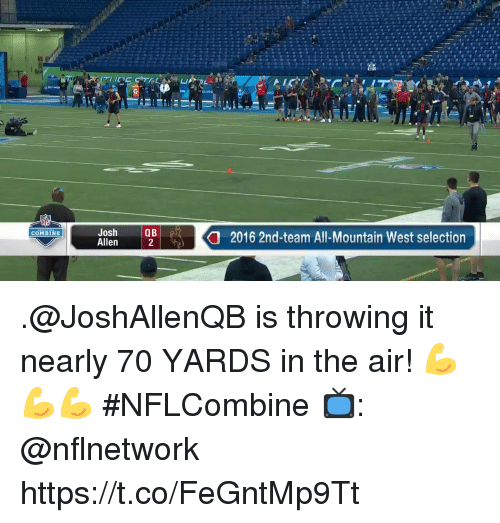 Memes, 🤖, and Air: Josh  Allen  Q B  COMBINE  2016 2nd-team All-Mountain West selection .@JoshAllenQB is throwing it nearly 70 YARDS in the air! 💪💪💪  #NFLCombine  📺: @nflnetwork https://t.co/FeGntMp9Tt