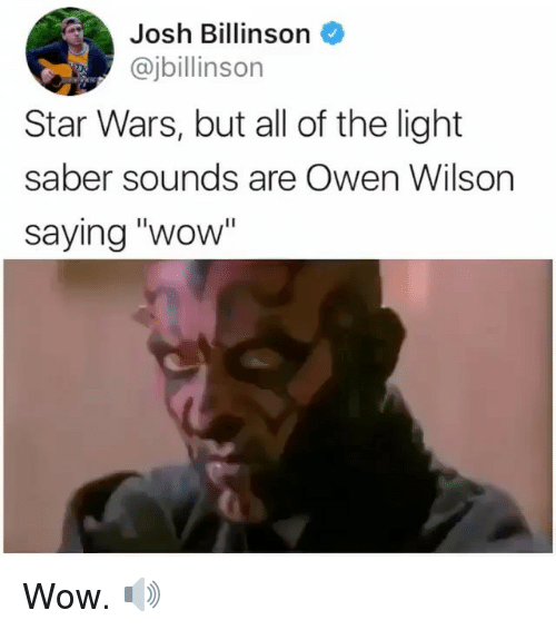 "Memes, Star Wars, and Wow: Josh Billinson  @jbillinson  Star Wars, but all of the light  saber sounds are Owen Wilson  saying ""wow Wow. 🔊"