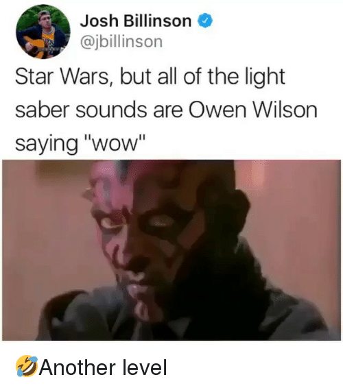 "Memes, Star Wars, and Wow: Josh Billinson  @jbillinson  Star Wars, but all of the light  saber sounds are Owen Wilson  saying ""wow 🤣Another level"