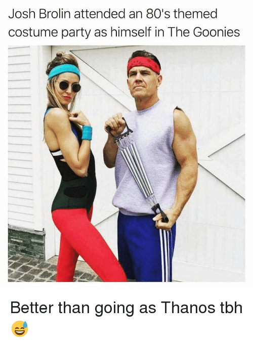 goonies: Josh Brolin attended an 80's themed  costume party as himself in The Goonies Better than going as Thanos tbh😅