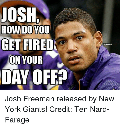 Josh Freeman, New York, and New York Giants: JOSH,  HOW DO YOU  GET FIRED  ON YOUR  DAY OFF?  ONFLIMEMEL Josh Freeman released by New York Giants! Credit: Ten Nard-Farage