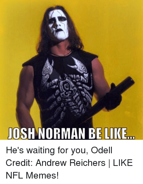 Be Like, Josh Norman, and Memes: JOSH NORMAN BE LIKE He's waiting for you, Odell Credit: Andrew Reichers | LIKE NFL Memes!