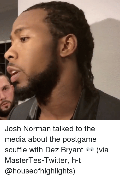 Dez Bryant, Josh Norman, and Sports: Josh Norman talked to the media about the postgame scuffle with Dez Bryant 👀 (via MasterTes-Twitter, h-t @houseofhighlights)