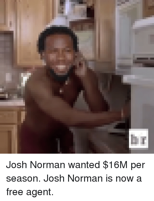 Josh Norman, Sports, and Free: Josh Norman wanted $16M per season. Josh Norman is now a free agent.