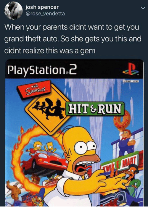 Funny, Parents, and PlayStation: josh spencer  @rose_vendetta  When your parents didnt want to get you  grand theft auto. So she gets you this and  didnt realize this was a gem  PlayStation.2  HIT&RUN  AD