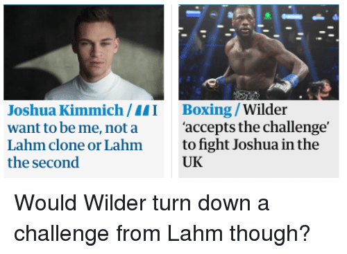 Boxing, Funny, and Fight: Joshua Kimmich/I Boxing /Wilder  want to be me, not a'accepts the challenge'  Lahm clone or Lahm to fight Joshua in the  the second  UK
