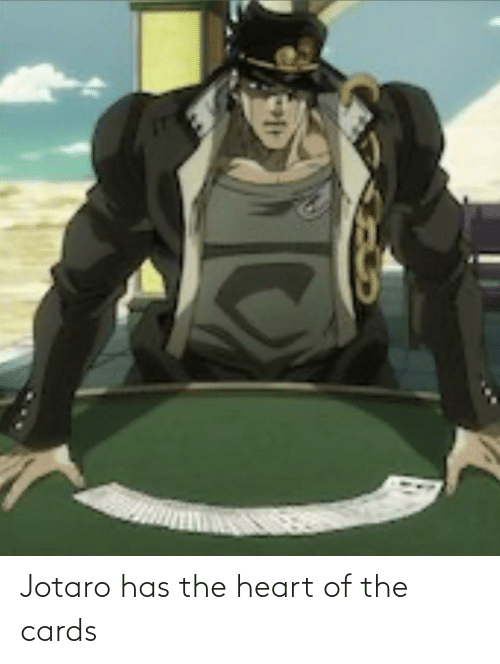 the heart: Jotaro has the heart of the cards