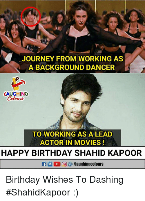 Birthday, Journey, and Movies: JOURNEY FROM WORKING AS  A BACKGROUND DANCER  LAUGHING  Coleus  TO WORKING AS A LEAD  ACTOR IN MOVIES!  HAPPY BIRTHDAY SHAHID KAPOOR Birthday Wishes To Dashing #ShahidKapoor :)