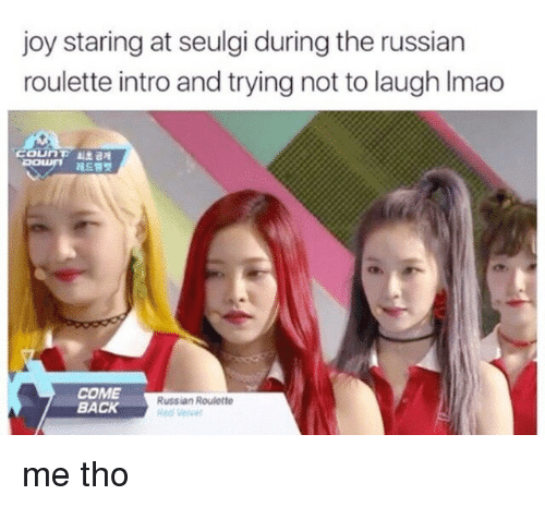 russian roulette: joy staring at seulgi during the russian  roulette intro and trying not to laugh Imado  COL T  pour  ai,초 공개  醜드림  COME  BACK  Russian Roulette  ed elve me tho