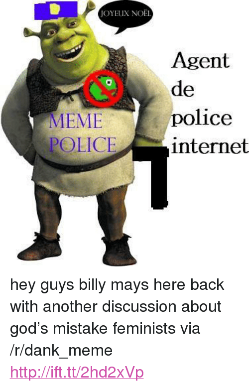 """meme: JOYEU NOEL  Agent  de  police  internet  POLICE <p>hey guys billy mays here back with another discussion about god&rsquo;s mistake feminists via /r/dank_meme <a href=""""http://ift.tt/2hd2xVp"""">http://ift.tt/2hd2xVp</a></p>"""