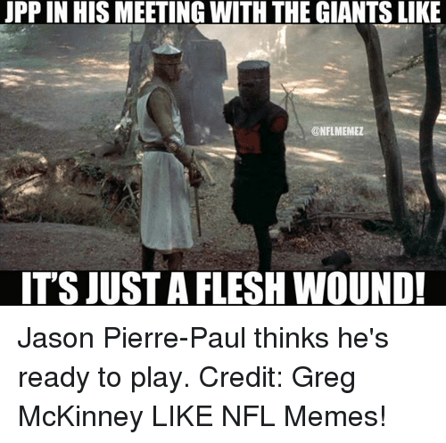 pierre paul: JPPIN HIS MEETING WITH THEGIANTS LIKE  @NFLIMEMEZ  IT'S JUSTA FLESH WOUND! Jason Pierre-Paul thinks he's ready to play. Credit: Greg McKinney  LIKE NFL Memes!