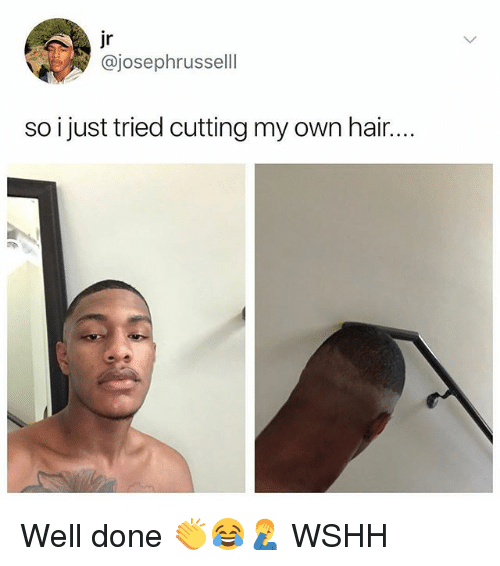 Memes, Wshh, and Hair: jr  @josephrusselll  so i just tried cutting my own hair... Well done 👏😂🤦‍♂️ WSHH