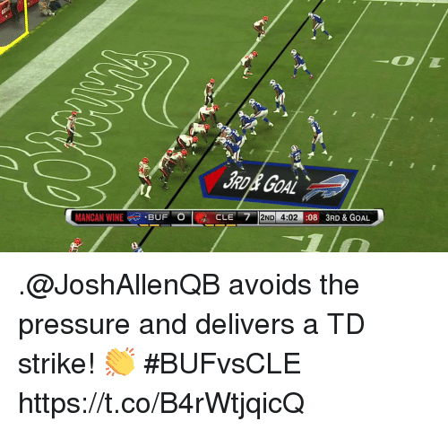 Memes, Pressure, and Wine: JRD& GOAL  MANCAN WINE.BUF O  CLE 2ND 4:02  08 3RD&GOAL .@JoshAllenQB avoids the pressure and delivers a TD strike! 👏 #BUFvsCLE https://t.co/B4rWtjqicQ