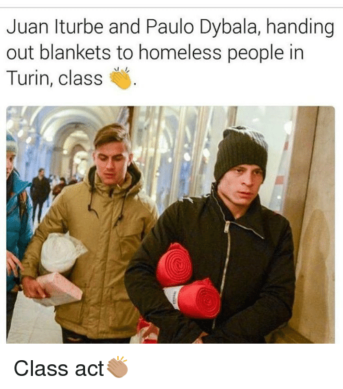 hand outs: Juan Iturbe and Paulo Dybala, handing  out blankets to homeless people in  Turin, class Class act👏🏽