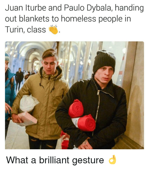hand outs: Juan Iturbe and Paulo Dybala, handing  out blankets to homeless people in  Turin, class What a brilliant gesture 👌
