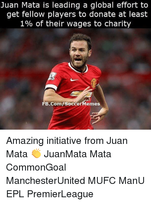 Soccermemes: Juan Mata is leading a global effort to  get fellow players to donate at least  1% of their wages to charity  FB.Com/SoccerMemes Amazing initiative from Juan Mata 👏 JuanMata Mata CommonGoal ManchesterUnited MUFC ManU EPL PremierLeague