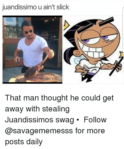 Memes, Slick, and 🤖: juandissimo u ain't slick That man thought he could get away with stealing Juandissimos swag • ➫➫ Follow @savagememesss for more posts daily