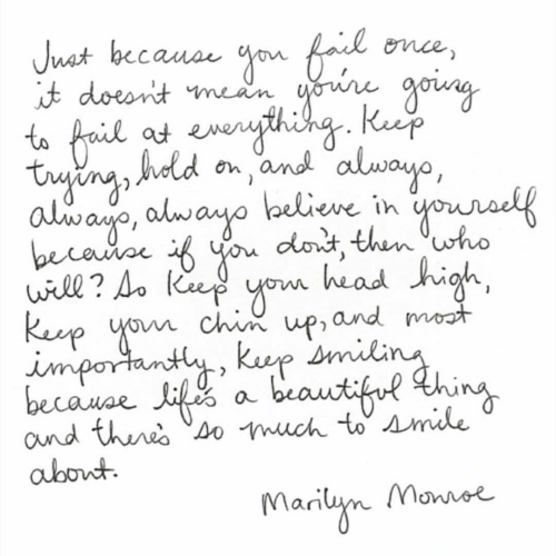 marilyn: Juat because  doesnit mean  you fa once,  ninegoiny  to  trying, Adld on and alwayo,  alwao, alwayo lbelieve in  becaioe ifou dot, thenwho  will ? Ao Ke  Kep om chin up, and mot  importanty, kup  becauae i a beautful hing  aund thnes so much to smile  abont  gouradlf  head high,  Monnoe  Marilyn