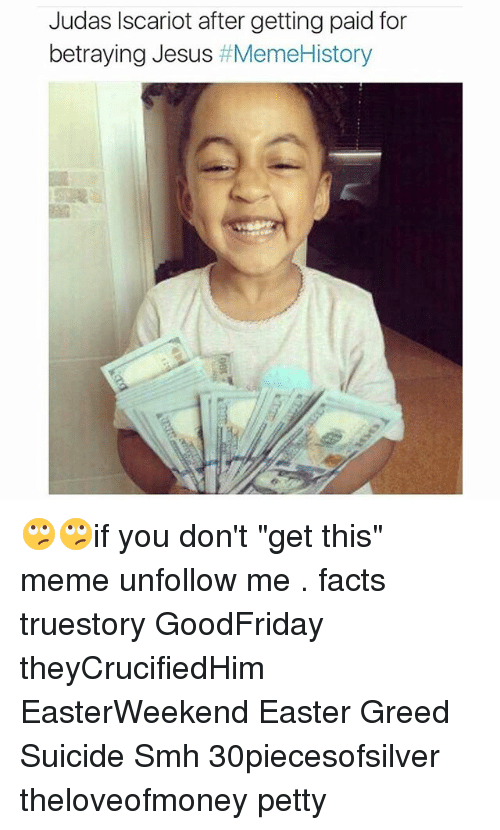 """Easter, Facts, and Jesus: Judas Iscariot after getting paid for  betraying Jesus  Meme History 🙄🙄if you don't """"get this"""" meme unfollow me . facts truestory GoodFriday theyCrucifiedHim EasterWeekend Easter Greed Suicide Smh 30piecesofsilver theloveofmoney petty"""