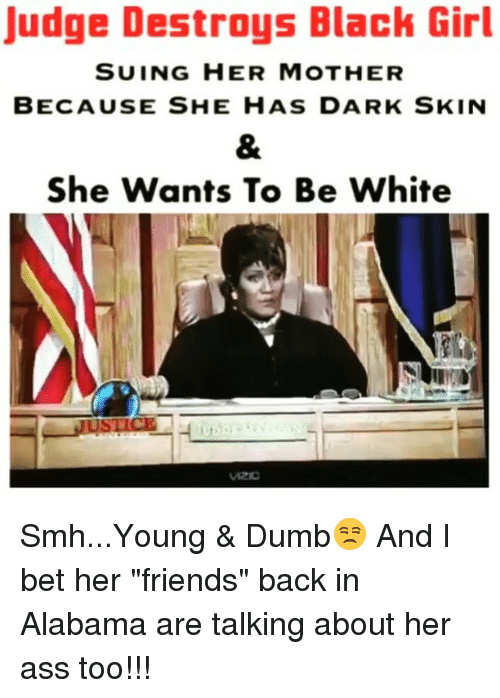 "Dumb, I Bet, and Memes: Judge Destroys Black Girl  SUING HER MOTHER  BECAUSE SHE HAS DARK SKIN  She Wants To Be White Smh...Young & Dumb😒 And I bet her ""friends"" back in Alabama are talking about her ass too!!!"