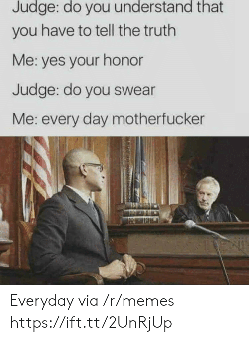 Tell The Truth: Judge: do you understand that  you have to tell the truth  Me: yes your honor  Judge: do you swear  Me: every day motherfucker Everyday via /r/memes https://ift.tt/2UnRjUp