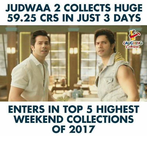 Indianpeoplefacebook, Weekend, and Top: JUDWAA 2 COLLECTS HUGE  59.25 CRS IN JUST 3 DAYS  LAUGHING  Colowrs  ENTERS IN TOP 5 HIGHEST  WEEKEND COLLECTIONS  OF 2017