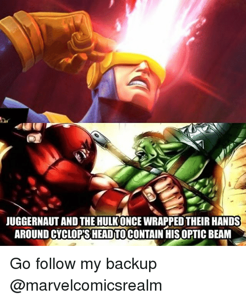 Memes, Hulk, and 🤖: JUGGERNAUT AND THE HULK ONCE WRAPPED THEIRHANDS  AROUND CYCLOPS HEADTOCONTAIN HIS OPTIC BEAM Go follow my backup @marvelcomicsrealm