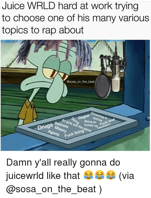 """Hard At Work: Juice WRLD hard at work trying  to choose one of his many various  topics to rap about  @sosa on the beat  Drowning ino  Regret o  Being so udgon  girls are fucked  Fuck love  Sadness  Miseryt  gony Fuck  Drugs so Fuck love  Depression  Fuck living"""" Damn y'all really gonna do juicewrld like that 😂😂😂 (via @sosa_on_the_beat )"""