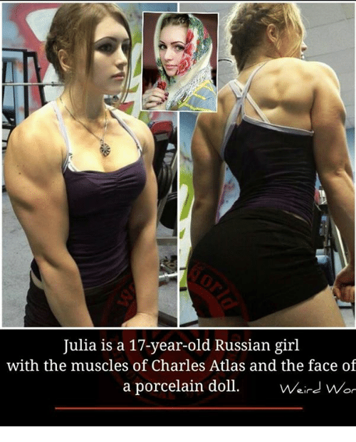Russian Girl: Julia is a 17-year-old Russian girl  with the muscles of Charles Atlas and the face of  a porcelain doll  Weird Wor