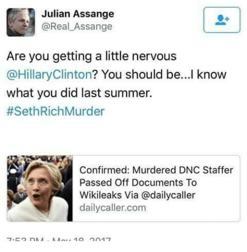 Hillary Clinton, Memes, and Summer: Julian Assange  @Real Assange  Are you getting a little nervous  @Hillary Clinton? You should be...I know  what you did last summer.  #Seth RichMurder  Confirmed: Murdered DNC Staffer  Passed Off Documents To  Wikileaks Via @dailycaller  dailycaller.com