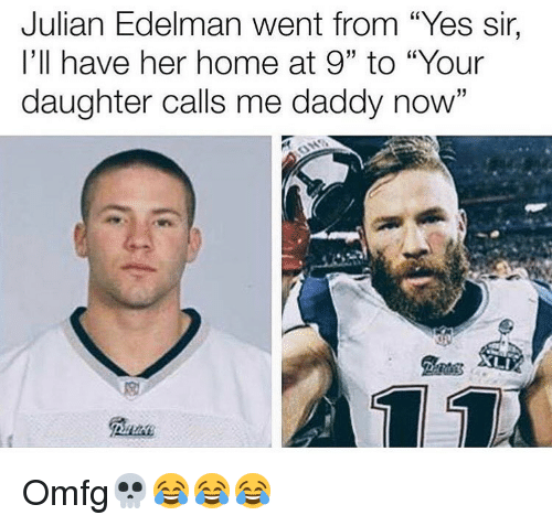 """Julian Edelman: Julian Edelman went from """"Yes sir,  I'll have her home at 9"""" to """"Your  daughter calls me daddy now"""" Omfg💀😂😂😂"""