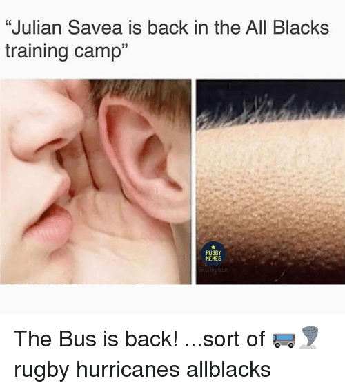"Memes, Rugby, and The All: ""Julian Savea is back in the All Blacks  training camp""  15  MEMES The Bus is back! ...sort of 🚌🌪 rugby hurricanes allblacks"