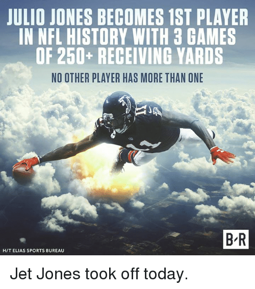 NFL: JULIO JONES BECOMES 1ST PLAYER  IN NFL HISTORY WITH 3 GAMES  OF 250+ RECEIVING YARDS  NO OTHER PLAYER HAS MORE THAN ONE  B R  H/T ELIAS SPORTS BUREAU Jet Jones took off today.
