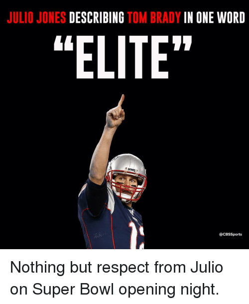 "Memes, Super Bowl, and Cbssports: JULIO JONES  DESCRIBING  TOM BRADY  IN ONE WORD  ""ELITE""  Ca CBSSports Nothing but respect from Julio on Super Bowl opening night."