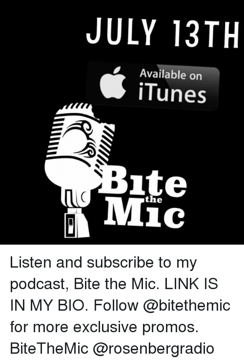 Memes, iTunes, and Link: JULY 13TH  Available on  iTunes  ite  Mic  the Listen and subscribe to my podcast, Bite the Mic. LINK IS IN MY BIO. Follow @bitethemic for more exclusive promos. BiteTheMic @rosenbergradio