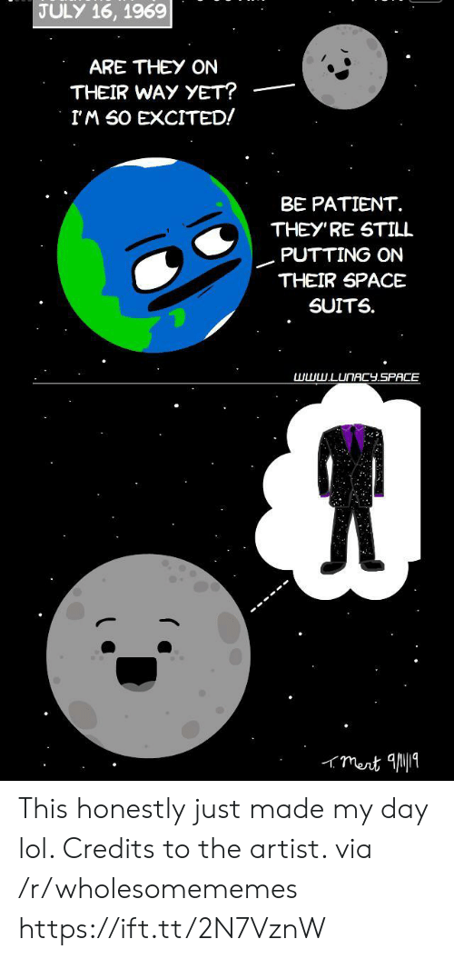 Suits: JULY 16, 1969  ARE THEY ON  THEIR WAY YET?  IM SO EXCITED!  BE PATIENT  THEY'RE STILL  PUTTING ON  THEIR SPACE  SUITS  www.LUNACY.SPACE  mert 1 This honestly just made my day lol. Credits to the artist. via /r/wholesomememes https://ift.tt/2N7VznW